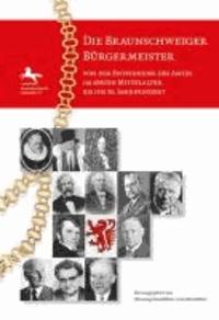 Die Braunschweiger Bürgermeister von der Entstehung des Amtes im späten Mittelalter bis ins 20. Jahrhundert.