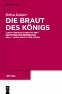 Die Braut des Königs - Überlegungen zur mittelalterlichen Brautwerbungserzählung.