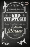 Die Bro-Strategie - Jede Frau klarmachen wie Barney Stinson.