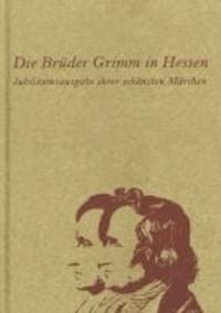 Die Brüder Grimm in Hessen - Jubiläumsausgabe ihrer schönsten Märchen.