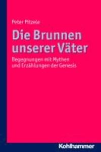 Die Brunnen unserer Väter - Midraschim und Bibliologe über Bereschit - Genesis.