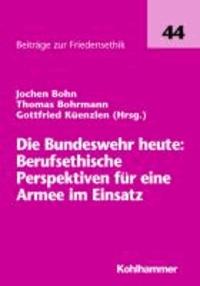 Die Bundeswehr heute: Berufsethische Perspektiven für eine Armee im Einsatz.