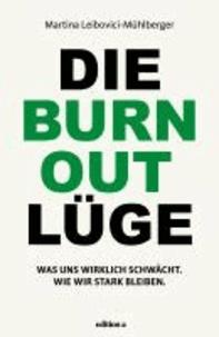 Die Burnout Lüge - Was uns wirklich schwächt und wie wir stark bleiben.