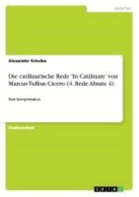 Die catilinarische Rede 'In Catilinam'  von Marcus Tullius Cicero (4. Rede Absatz 4) - Eine Interpretation.