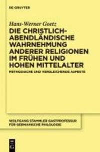 Die christlich-abendländische Wahrnehmung anderer Religionen im frühen und hohen Mittelalter - Methodische und vergleichende Aspekte.
