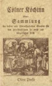 Die Cölner Köchin - Oder: Sammlung der besten und schmackhaftesten Speisen für den herrschaftlichen so wohl als bürgerlichen Tisch.