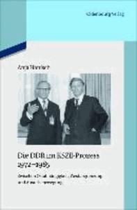 Die DDR im KSZE-Prozess 1972-1985 - Zwischen Ostabhängigkeit, Westabgrenzung und Ausreisebewegung.