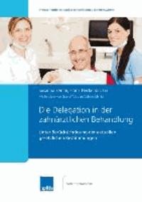 Die Delegation in der zahnärztlichen Behandlung - Unter Berücksichtigung der aktuellen gesetzlichen Bestimmungen.