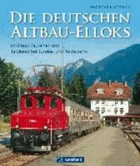 Die deutschen Altbau-Elloks - Vorkriegs-Baureihen und ihr Dienst beiBundes- und Reichsbahn.