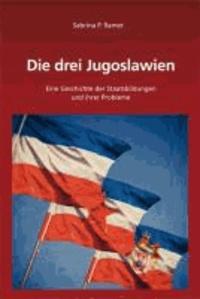 Die drei Jugoslawien - Eine Geschichte der Staatsbildungen und ihrer Probleme.