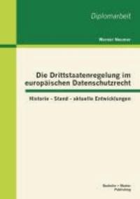 Die Drittstaatenregelung im europäischen Datenschutzrecht: Historie - Stand - aktuelle Entwicklungen.