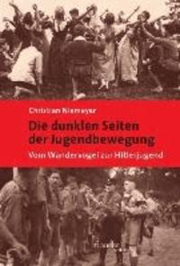 Die dunklen Seiten der Jugendbewegung - Vom Wandervogel zur Hitlerjugend.