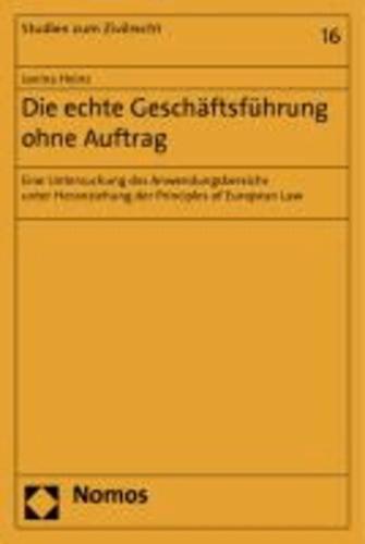 Die echte Geschäftsführung ohne Auftrag - Eine Untersuchung des Anwendungsbereichs unter Heranziehung der Principles of European Law.