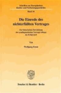 Die Einrede des nichterfüllten Vertrages. - Zur historischen Entwicklung des synallagmatischen Vertragsvollzugs im Zivilprozeß..