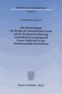 Die Einwirkungen des Rechts der Europäischen Union auf die Krankenversicherung, Gesundheitsversorgung und Freien Heilberufe in der Bundesrepublik Deutschland.