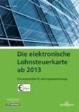 Die elektronische Lohnsteuerkarte ab 2013 - Eine Arbeitshilfe für die Entgeltabrechnung.