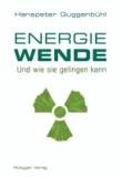 Die Energiewende - Und wie sie gelingen kann.