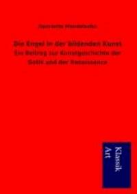 Die Engel in der bildenden Kunst - Ein Beitrag zur Kunstgeschichte der Gotik und der Renaissance.