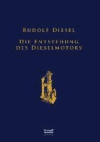 Die Entstehung des Dieselmotors - Sonderausgabe anlässlich des 100. Todestages von Rudolf Diesel.