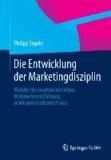 Die Entwicklung der Marketingdisziplin - Wandel der marktorientierten Unternehmensführung in Wissenschaft und Praxis.
