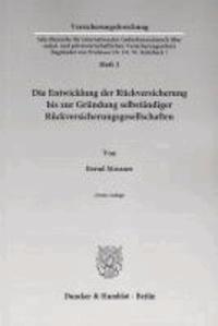Die Entwicklung der Rückversicherung bis zur Gründung selbständiger Rückversicherungsgesellschaften..