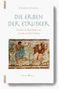 Die Erben der Etrusker - Literarische Reisebilder aus Latium und der Toskana.