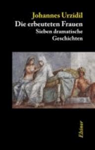Die erbeuteten Frauen - Sieben dramatische Geschichten.