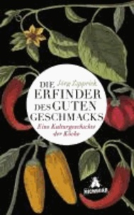 Die Erfinder des guten Geschmacks - Eine Kulturgeschichte der Köche.