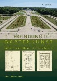 Die Erfindung der Gartenkunst - Gattungsautonomie - Diskursgeschichte - Kunstwerkanspruch.