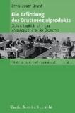 Die Erfindung des Bruttosozialprodukts - Globale Ungleichheit in der Wissensgeschichte der Ökonomie.
