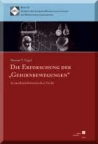 """Die Erforschung der """"Gehirnbewegungen"""" in medizinhistorischer Sicht."""