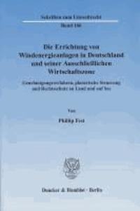 Die Errichtung von Windenergieanlagen in Deutschland und seiner Ausschließlichen Wirtschaftszone - Genehmigungsverfahren, planerische Steuerung und Rechtsschutz an Land und auf See.