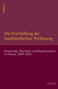 Die Erschaffung der landständischen Verfassung - Kreativität, Heuchelei und Repräsentation in Hessen (1509-1655).