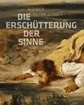 Die Erschütterung der Sinne - Constable, Delacroix, Friedrich, Goya.