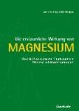 Die erstaunliche Wirkung von Magnesium - Über die Bedeutung von Magnesium und Probleme bei Magnesiummangel.