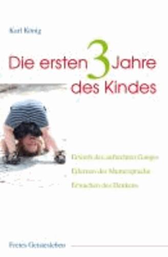 Die ersten drei Jahre des Kindes - Erwerb des aufrechten Ganges, Erlernen der Muttersprache, Erwachen des Denkens.