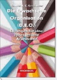 Die Erwachsene Organisation (D.E.O.) - Lösungen für eine synergetische Arbeitswelt.