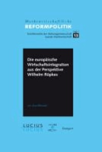 Die europäische Wirtschaftsintegration aus der Perspektive Wilhelm Röpkes.