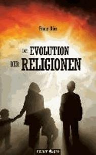 Die Evolution der Religionen - Die wissenschaftliche Weltgotteslehre.
