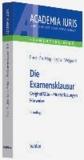 Die Examensklausur - Originalfälle, Musterlösungen, Hinweise.