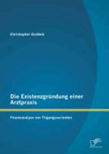 Die Existenzgründung einer Arztpraxis: Finanzanalyse von Tilgungsvarianten.
