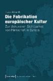 Die Fabrikation europäischer Kultur - Zur diskursiven Sichtbarkeit von Herrschaft in Europa.