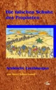 Die falschen Schuhe des Propheten - Arabische Erzählungen.