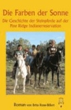 Die Farben der Sonne, die Geschichte der Steinpferde auf der Pine Ridge Indianerreservation.