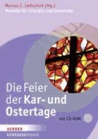 Die Feier der Kar- und Ostertage - Modelle für Liturgie und Gemeinde.