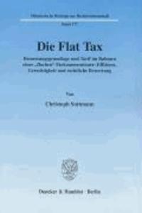 """Die Flat Tax - Bemessungsgrundlage und Tarif im Rahmen einer """"flachen"""" Einkommensteuer: Effizienz, Gerechtigkeit und rechtliche Bewertung."""