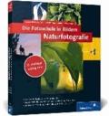 Die Fotoschule in Bildern. Naturfotografie - Vollständig neue 2. Auflage - neue Bilder, neue Profitipps!.