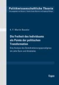 Die Freiheit des Individuums als Pointe der politischen Transformation - Eine Analyse des Demokratisierungsparadigmas mit John Dunn und Aristoteles.