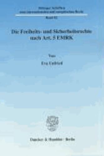 Die Freiheits- und Sicherheitsrechte nach Art. 5 EMRK - Ein Vergleich mit der Strafprozessordnung im Hinblick auf die Auswirkungen der Konventionsrechte auf die deutsche Strafrechtsprechung.