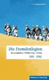 Die Fremdenlegion - Kolonialismus, Söldnertum, Gewalt 1831 - 1962.